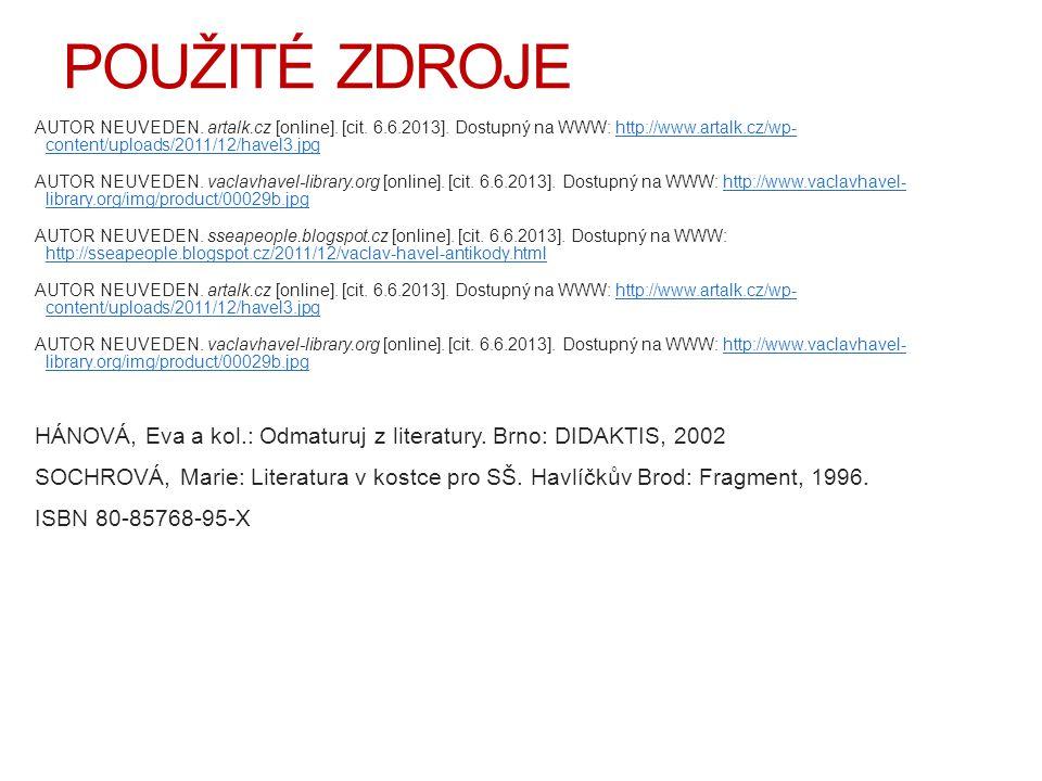 POUŽITÉ ZDROJE AUTOR NEUVEDEN. artalk.cz [online]. [cit. 6.6.2013]. Dostupný na WWW: http://www.artalk.cz/wp-content/uploads/2011/12/havel3.jpg.